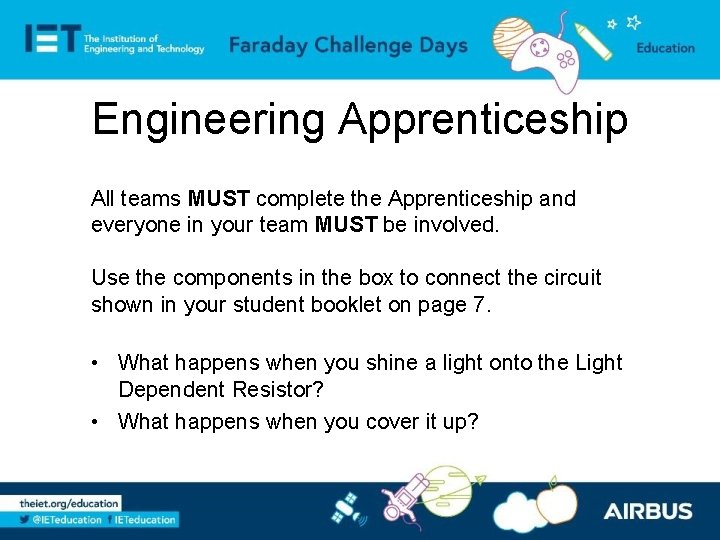 Engineering Apprenticeship All teams MUST complete the Apprenticeship and everyone in your team MUST