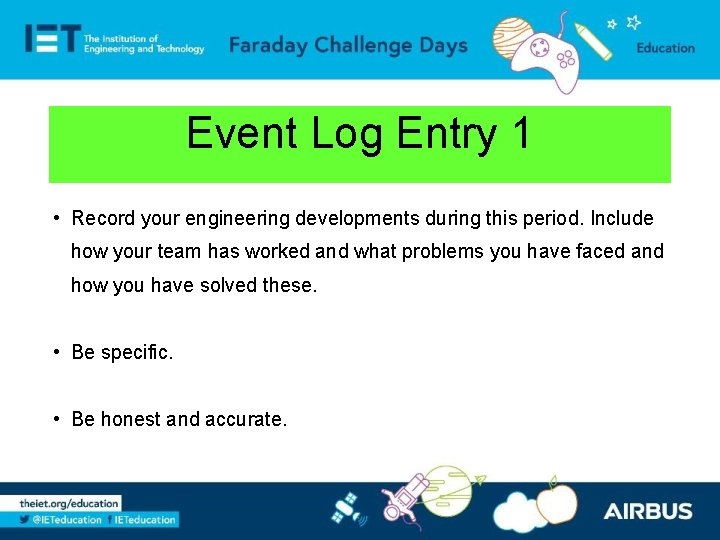 Event Log Entry 1 • Record your engineering developments during this period. Include how