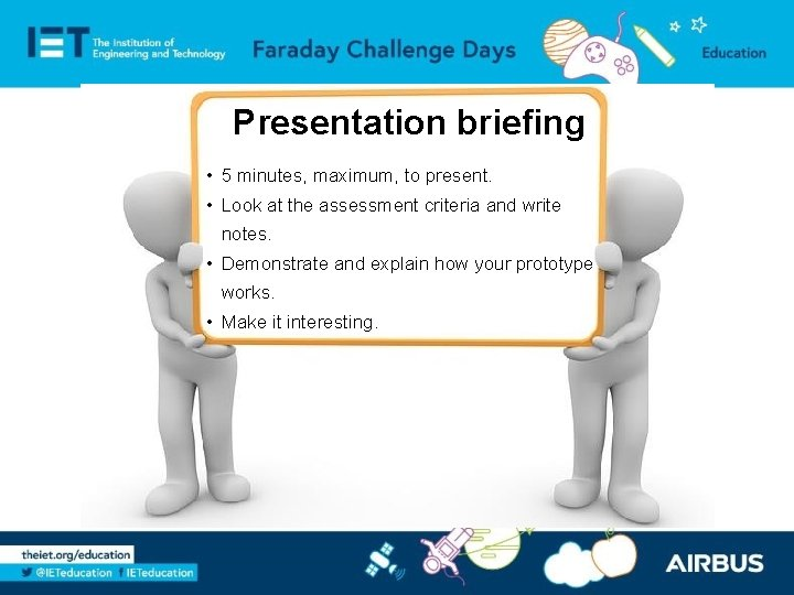 Presentation briefing • 5 minutes, maximum, to present. • Look at the assessment criteria