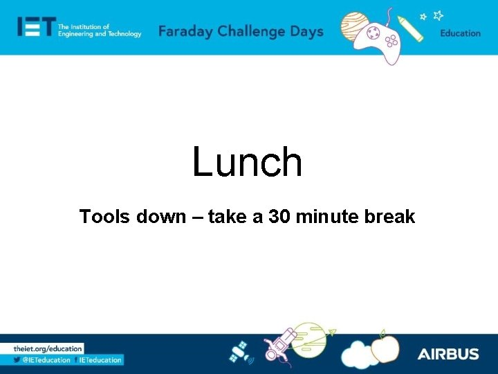 Lunch Tools down – take a 30 minute break
