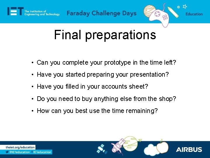 Final preparations • Can you complete your prototype in the time left? • Have