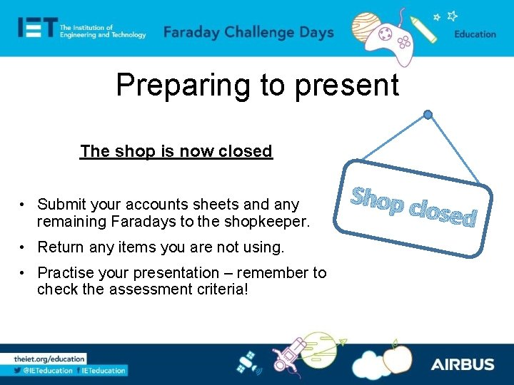 Preparing to present The shop is now closed • Submit your accounts sheets and