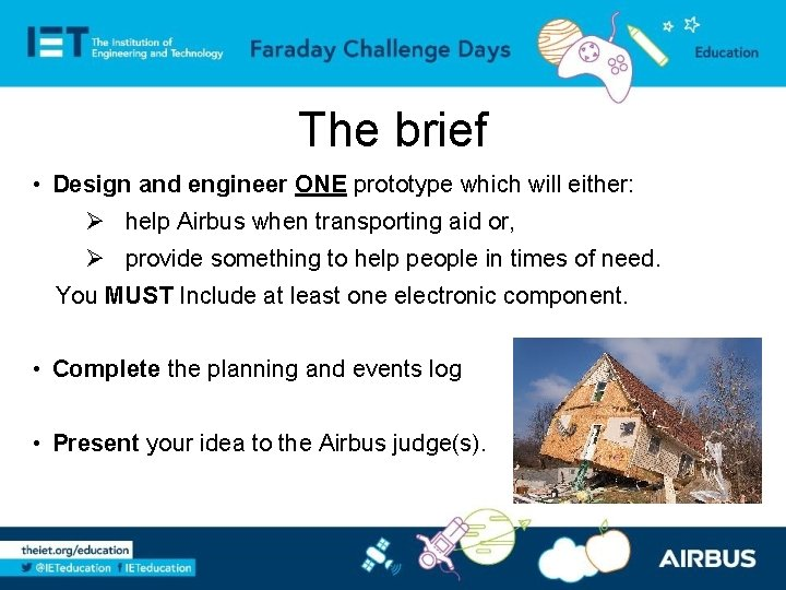 The brief • Design and engineer ONE prototype which will either: Ø help Airbus