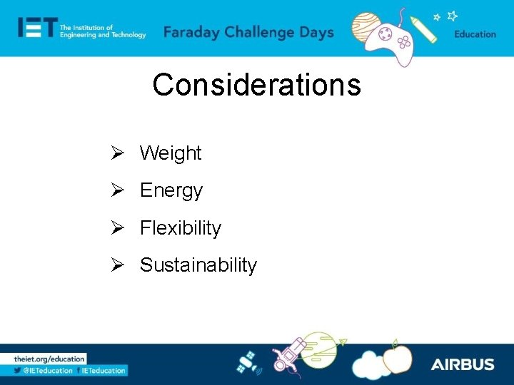 Considerations Ø Weight Ø Energy Ø Flexibility Ø Sustainability