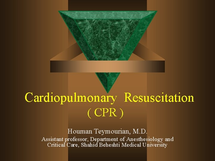 Cardiopulmonary Resuscitation ( CPR ) Houman Teymourian, M. D. Assistant professor, Department of Anesthesiology