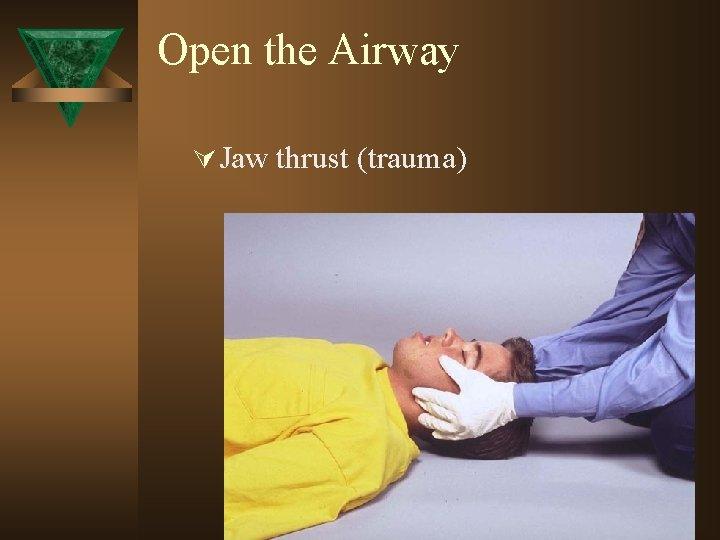 Open the Airway Ú Jaw thrust (trauma)