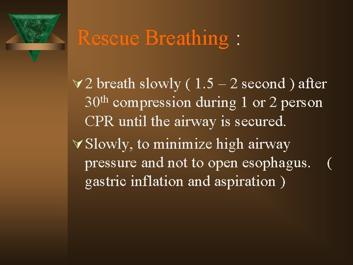 Rescue Breathing : Ú 2 breath slowly ( 1. 5 – 2 second )