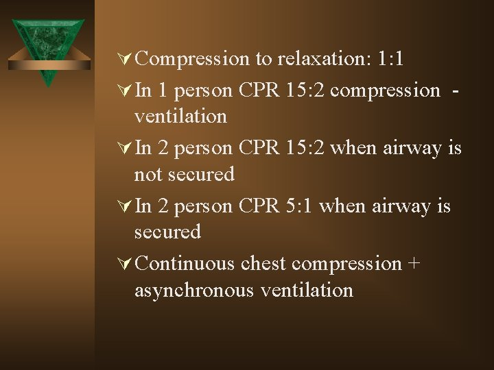 Ú Compression to relaxation: 1: 1 Ú In 1 person CPR 15: 2 compression