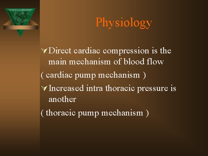 Physiology Ú Direct cardiac compression is the main mechanism of blood flow ( cardiac