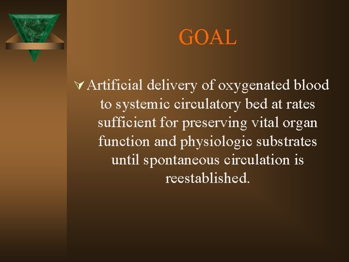 GOAL Ú Artificial delivery of oxygenated blood to systemic circulatory bed at rates sufficient