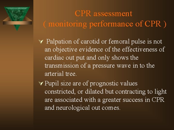 CPR assessment ( monitoring performance of CPR ) Ú Palpation of carotid or femoral