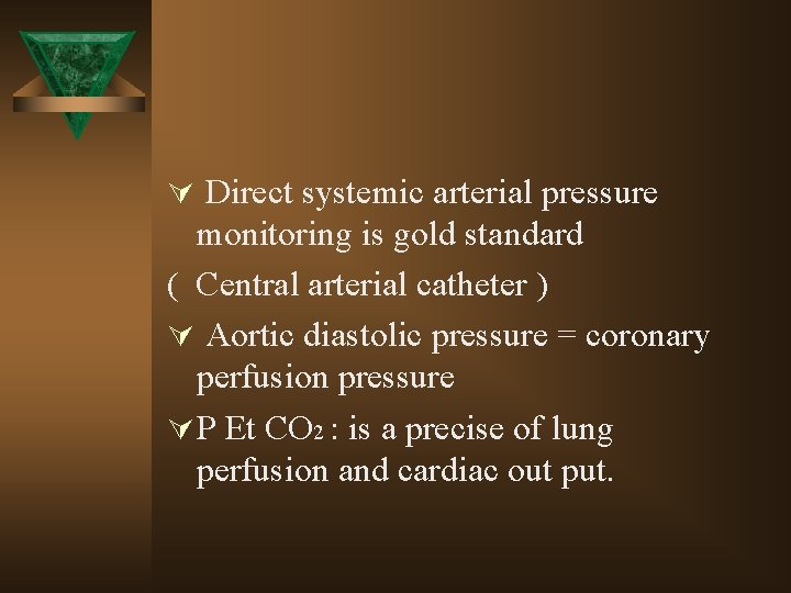 Ú Direct systemic arterial pressure monitoring is gold standard ( Central arterial catheter )
