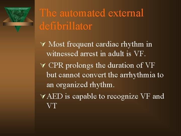 The automated external defibrillator Ú Most frequent cardiac rhythm in witnessed arrest in adult