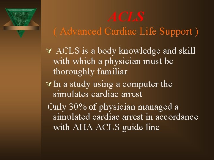 ACLS ( Advanced Cardiac Life Support ) Ú ACLS is a body knowledge and