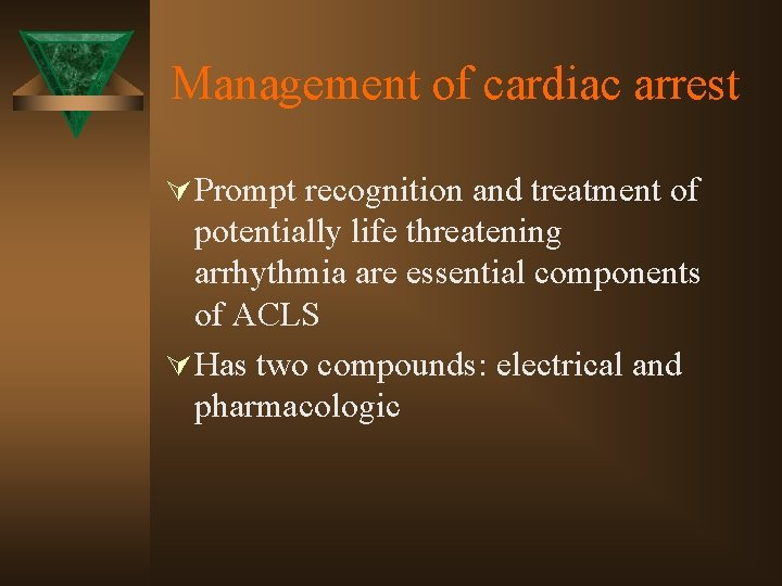 Management of cardiac arrest Ú Prompt recognition and treatment of potentially life threatening arrhythmia