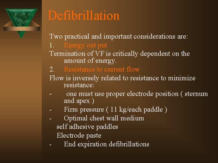 Defibrillation Two practical and important considerations are: 1. Energy out put Termination of VF