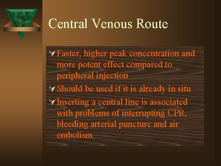 Central Venous Route Ú Faster, higher peak concentration and more potent effect compared to