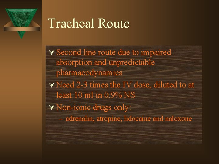 Tracheal Route Ú Second line route due to impaired absorption and unpredictable pharmacodynamics Ú