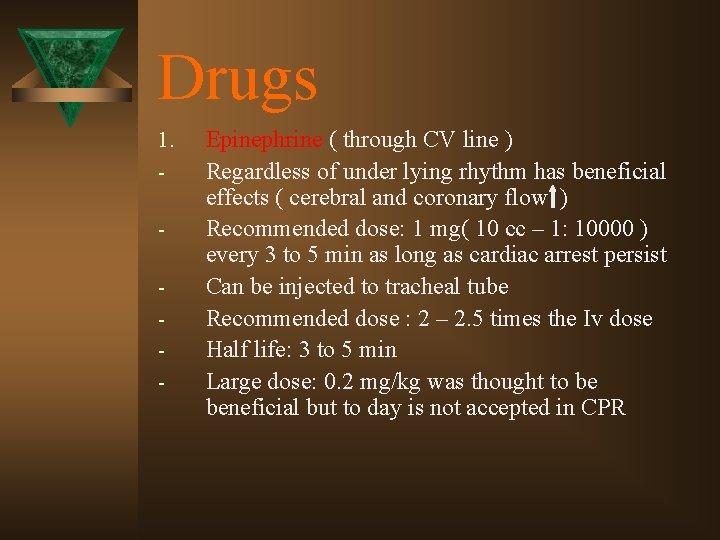 Drugs 1. - Epinephrine ( through CV line ) Regardless of under lying rhythm