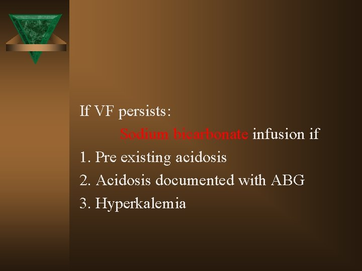 If VF persists: Sodium bicarbonate infusion if 1. Pre existing acidosis 2. Acidosis documented