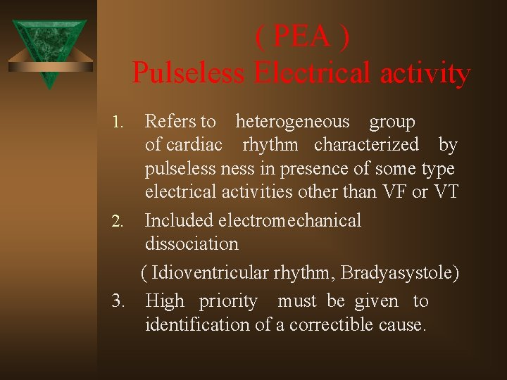 ( PEA ) Pulseless Electrical activity Refers to heterogeneous group of cardiac rhythm characterized