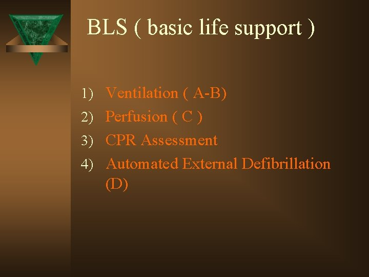 BLS ( basic life support ) 1) Ventilation ( A-B) 2) Perfusion ( C