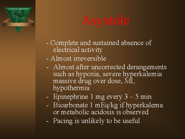 Asystole - Complete and sustained absence of electrical activity - Almost irreversible - Almost