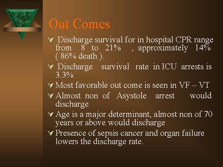 Out Comes Ú Discharge survival for in hospital CPR range from 8 to 21%