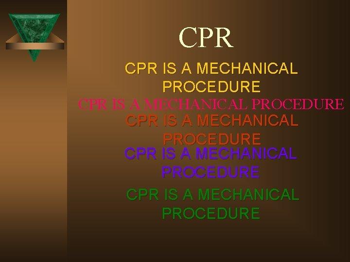 CPR IS A MECHANICAL PROCEDURE CPR IS A MECHANICAL PROCEDURE