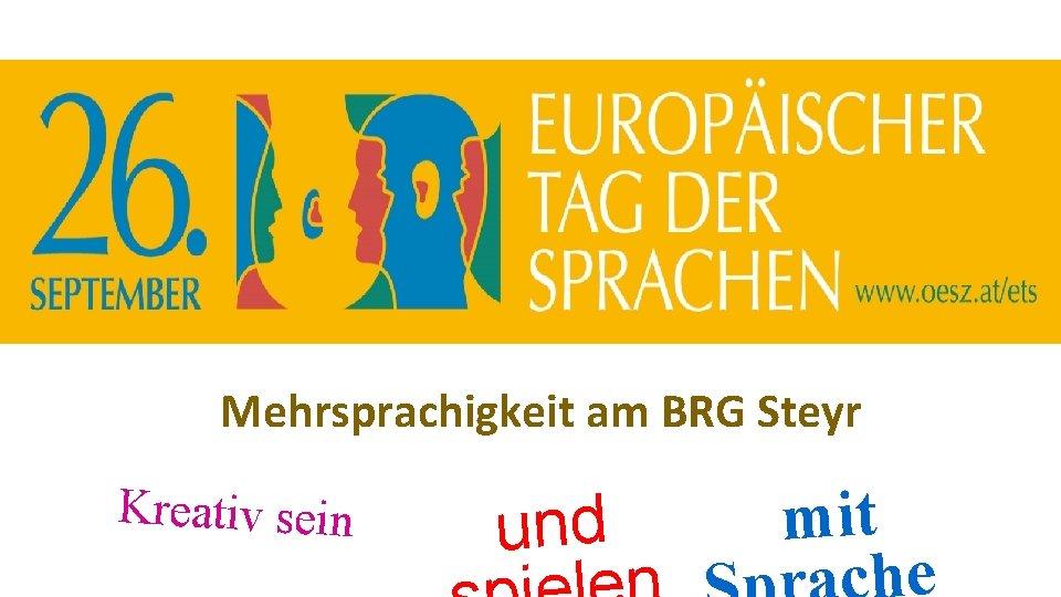 Mehrsprachigkeit am BRG Steyr Kreativ sein und mit e