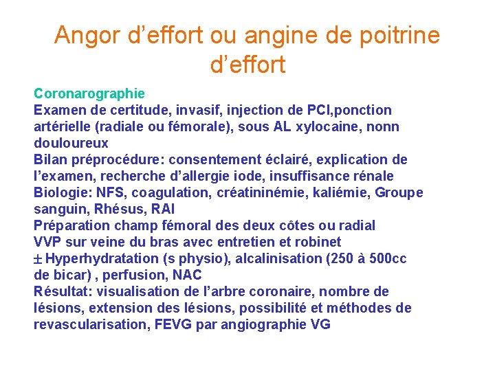 Angor d'effort ou angine de poitrine d'effort Coronarographie Examen de certitude, invasif, injection de
