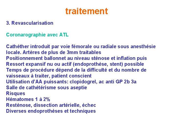 traitement 3. Revascularisation Coronarographie avec ATL Cathéther introduit par voie fémorale ou radiale sous