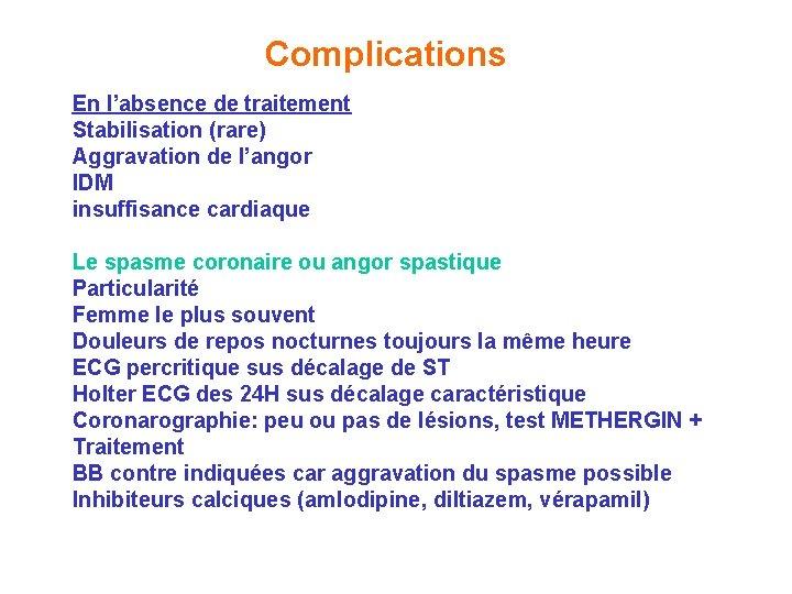 Complications En l'absence de traitement Stabilisation (rare) Aggravation de l'angor IDM insuffisance cardiaque Le