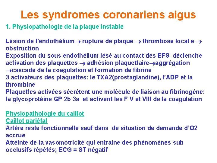 Les syndromes coronariens aigus 1. Physiopathologie de la plaque instable Lésion de l'endothélium rupture