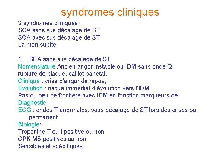 syndromes cliniques 3 syndromes cliniques SCA sans sus décalage de ST SCA avec sus