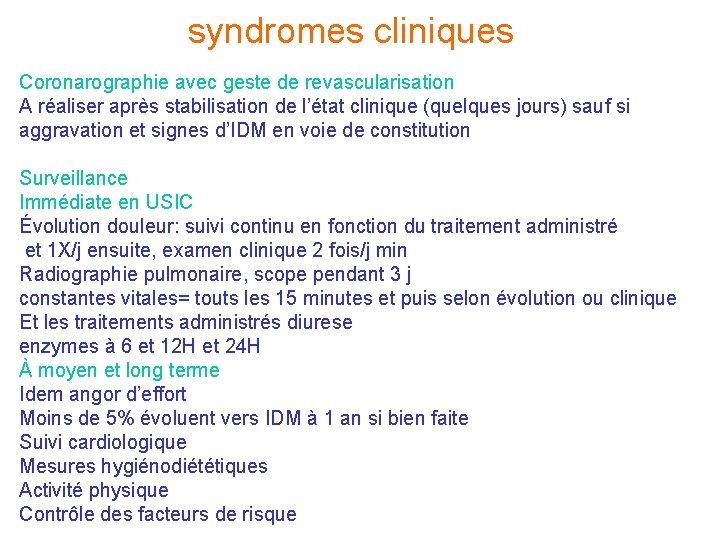 syndromes cliniques Coronarographie avec geste de revascularisation A réaliser après stabilisation de l'état clinique