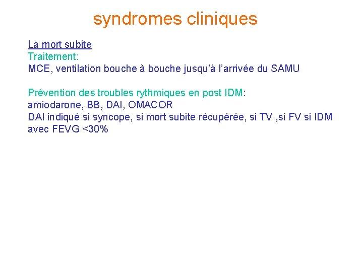 syndromes cliniques La mort subite Traitement: MCE, ventilation bouche à bouche jusqu'à l'arrivée du