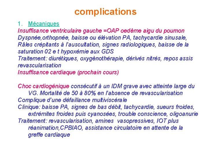 complications 1. Mécaniques Insuffisance ventriculaire gauche =OAP oedème aigu du poumon Dyspnée, orthopnée, baisse