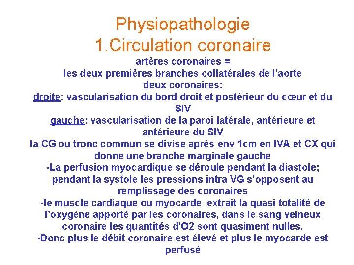 Physiopathologie 1. Circulation coronaire artères coronaires = les deux premières branches collatérales de l'aorte