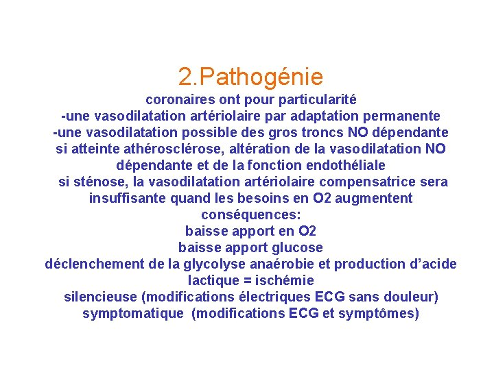 2. Pathogénie coronaires ont pour particularité -une vasodilatation artériolaire par adaptation permanente -une vasodilatation