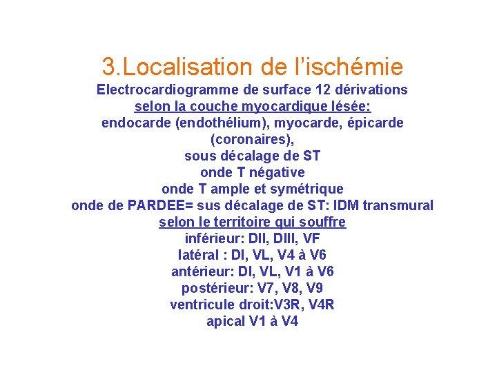 3. Localisation de l'ischémie Electrocardiogramme de surface 12 dérivations selon la couche myocardique lésée: