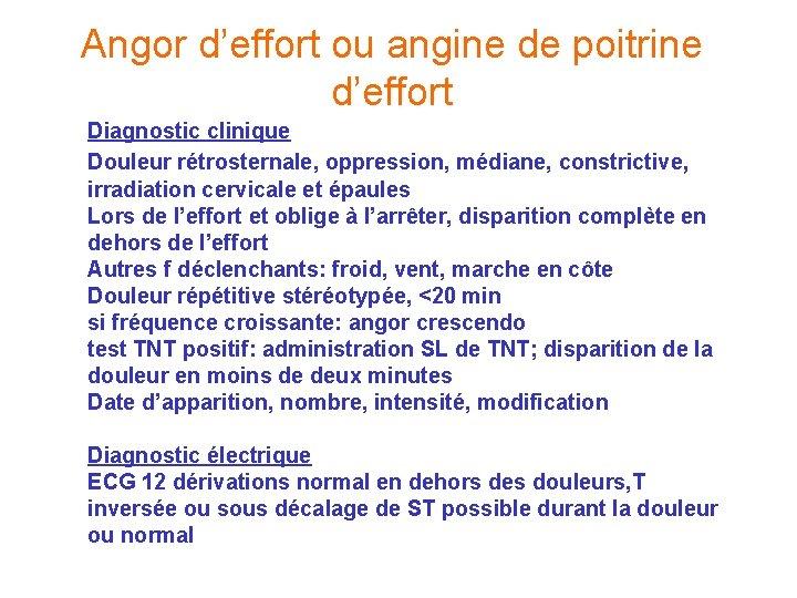 Angor d'effort ou angine de poitrine d'effort Diagnostic clinique Douleur rétrosternale, oppression, médiane, constrictive,
