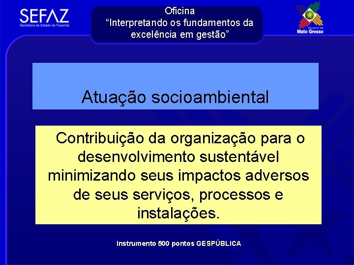 """Oficina """"Interpretando os fundamentos da excelência em gestão"""" Atuação socioambiental Contribuição da organização para"""