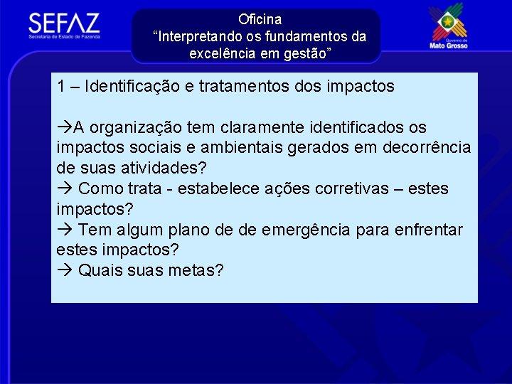 """Oficina """"Interpretando os fundamentos da excelência em gestão"""" 1 – Identificação e tratamentos dos"""