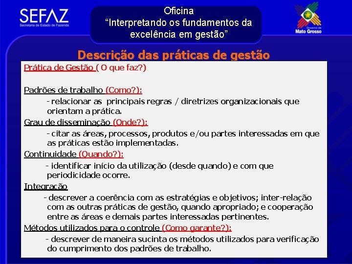 """Oficina """"Interpretando os fundamentos da excelência em gestão"""" Descrição das práticas de gestão Prática"""
