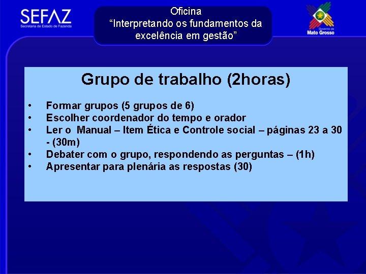 """Oficina """"Interpretando os fundamentos da excelência em gestão"""" Grupo de trabalho (2 horas) •"""