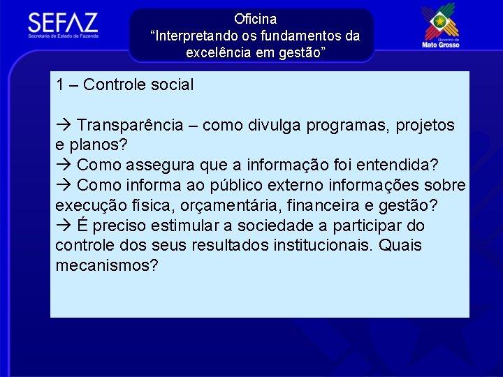 """Oficina """"Interpretando os fundamentos da excelência em gestão"""" 1 – Controle social Transparência –"""