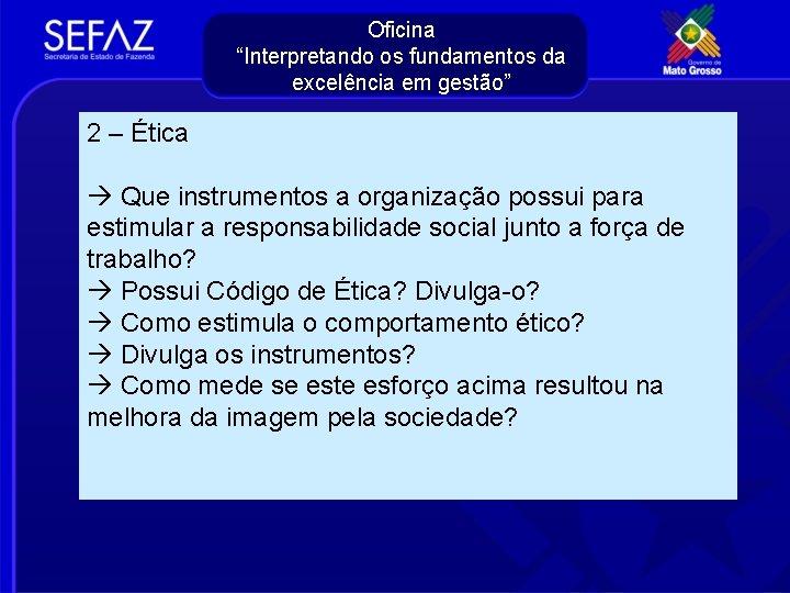 """Oficina """"Interpretando os fundamentos da excelência em gestão"""" 2 – Ética Que instrumentos a"""