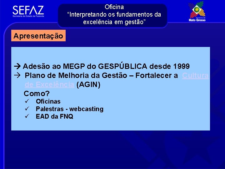 """Oficina """"Interpretando os fundamentos da excelência em gestão"""" Apresentação Adesão ao MEGP do GESPÚBLICA"""