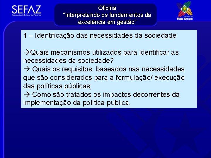 """Oficina """"Interpretando os fundamentos da excelência em gestão"""" 1 – Identificação das necessidades da"""